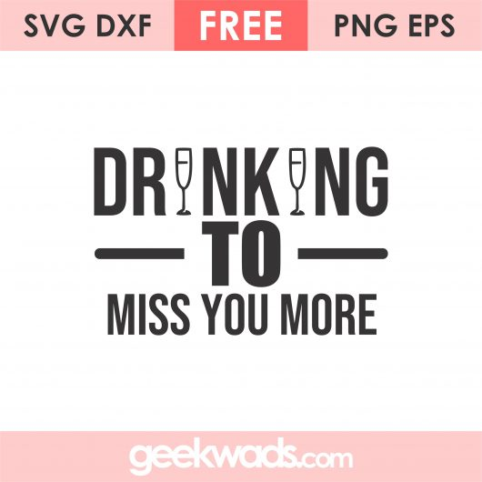 Drinking To Miss You More SVG
