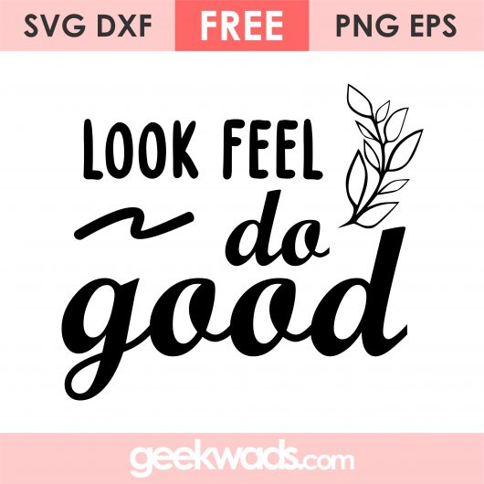 Look Feel Do Good SVG Free Download
