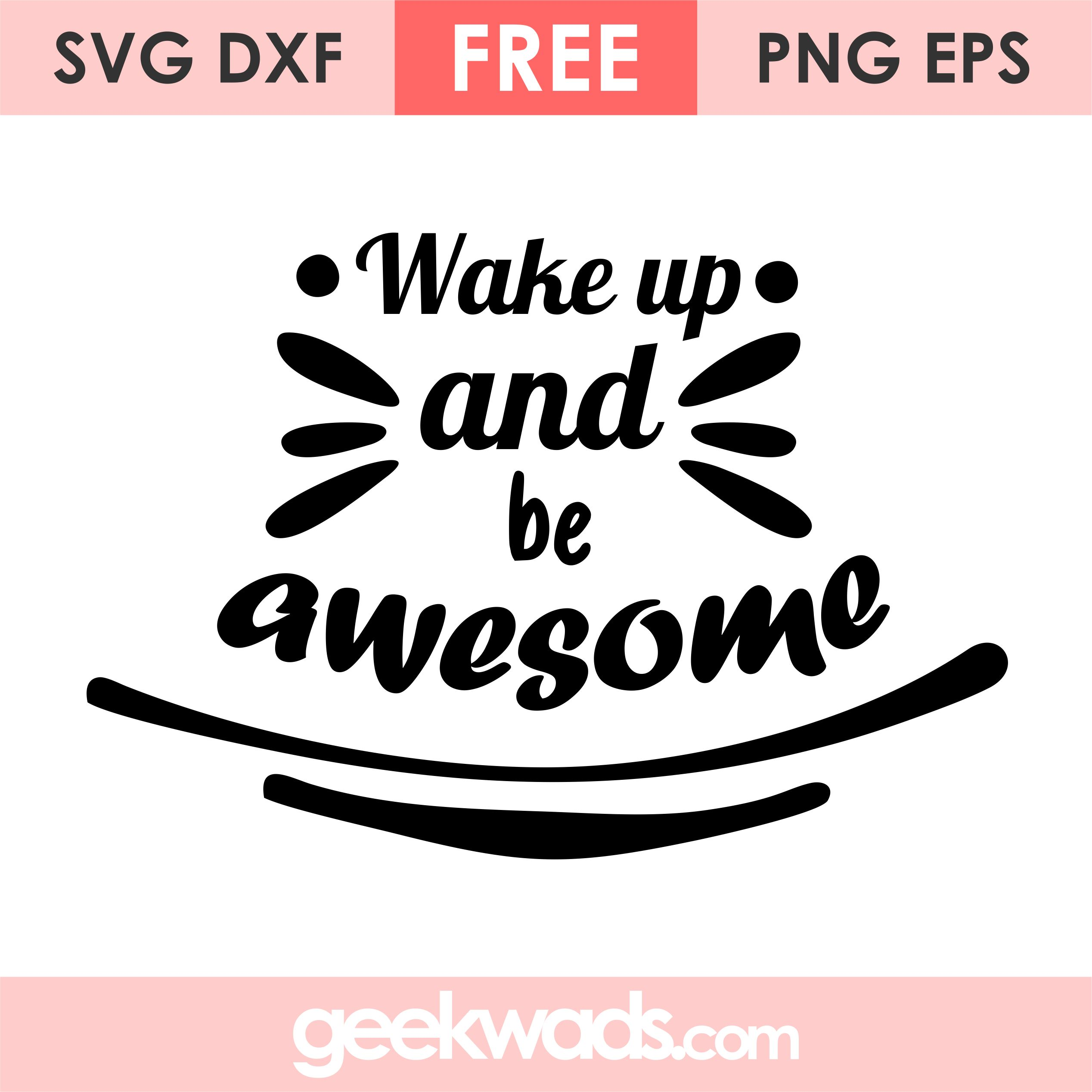 Wake Up And Be Awesome SVG