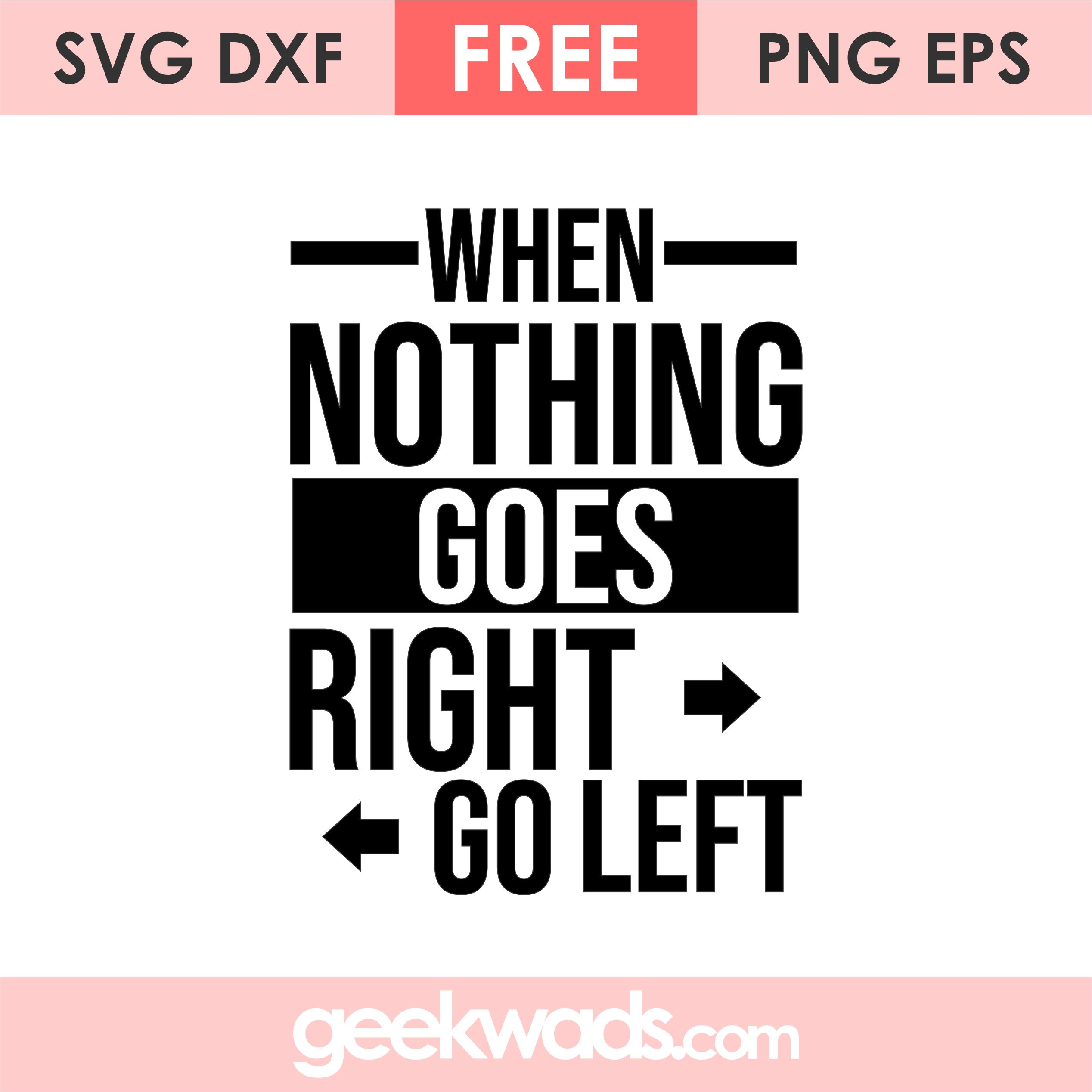 When Nothing Goes Right Go Left svg