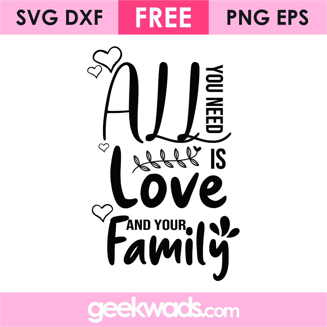 All You Need Is Love And Your Family svg