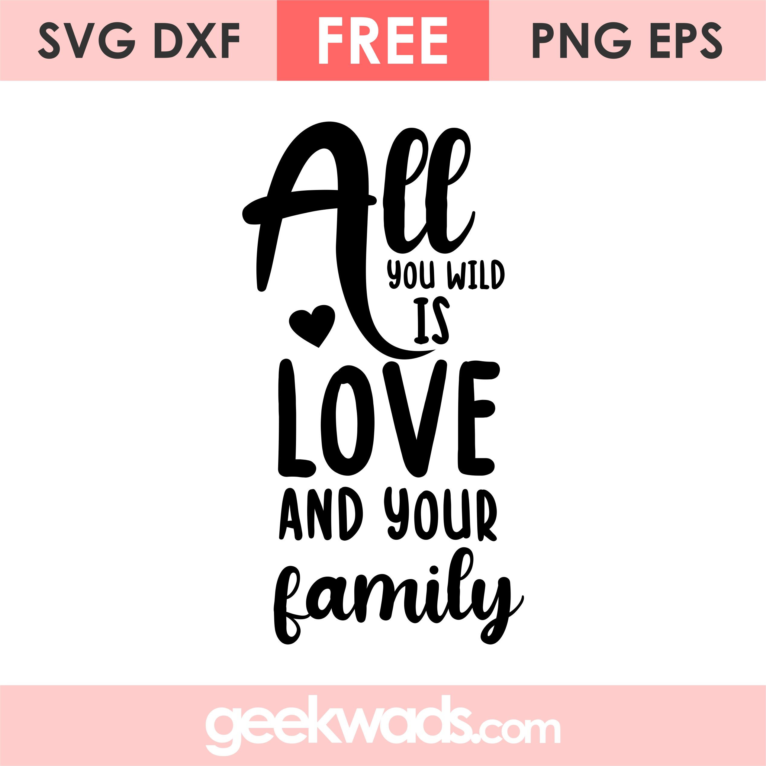 All you wild is Love and Your Family svg