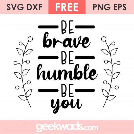 Be Brave Be Humble Be You svg