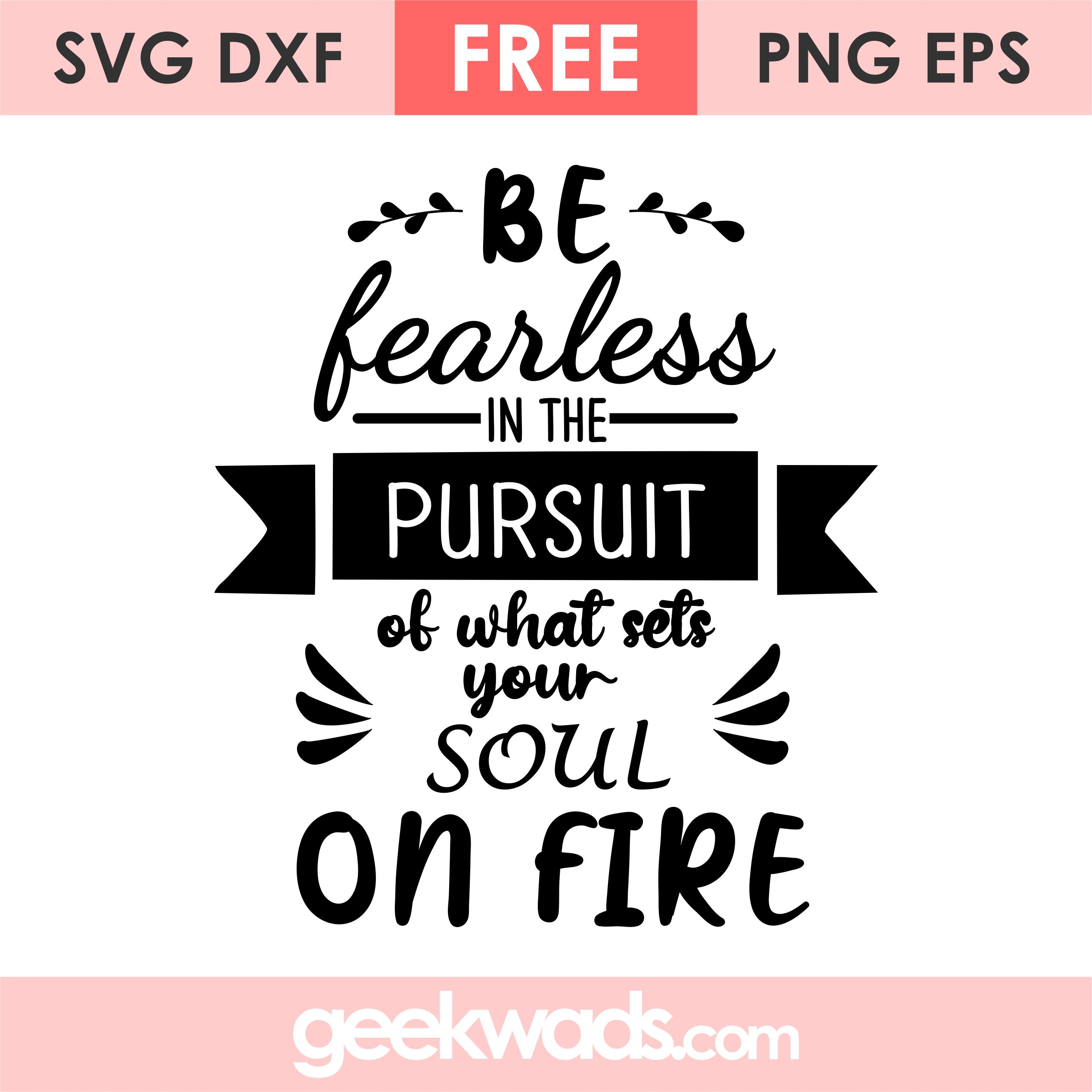 Be Fearless In The Pursuit of what sets Your Soul On Fire svg