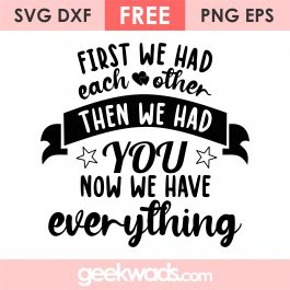 First we had Each Other Then we had you now we have Everything svg
