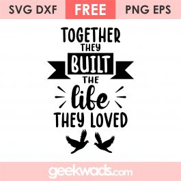 Together They Built The Life They Loved svg