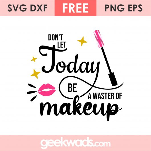 Don't Let Today Be A Waster Of Makeup svg
