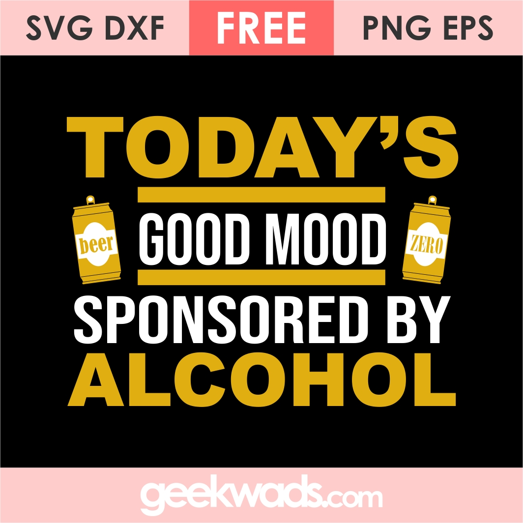 Today's Good Mood Sponsored By Alcohol svg